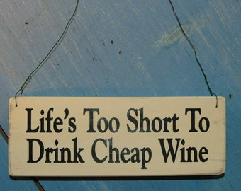 Distressed Screenprinted Sign Life's Too Short To Drink Cheap Wine