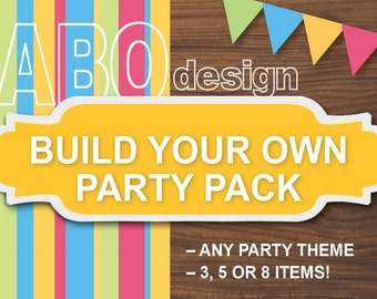 Build Your Own Party Pack, Any Theme, You Choose 3 Items, 5 Items or 8 Items, printable digital files