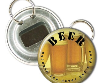 Beer - Because You Never Got a Pony - pin button, magnet, mirror, or bottle opener 2.25 round circle - Your choice