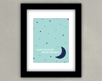 I Love You To The Moon and Back Wall Art Print - Baby Boy Nursery Decor - Baby Girl Room Art - Navy & Teal