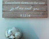 We'll end up hand in hand somewhere down on the sand just me and you, Reclaimed Pallet Art, Hand Painted Sign, Beach wedding sign, Customize