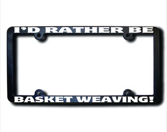 I'd Rather Be BASKET Weaving License Plate Frame (T) Made in USA