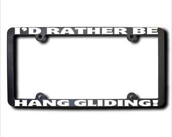 I'd Rather Be Hang Gliding License Plate Frame (T) Made in USA