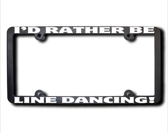 I'd Rather Be Line Dancing License Plate Frame (T) Made in USA