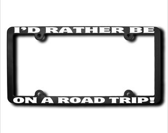 I'd Rather Be On A Road Trip License Plate Frame (T) Made in USA
