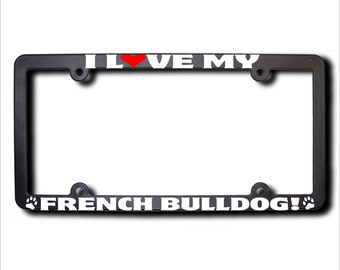 I Love My French Bulldog License Plate Frame USA (T)