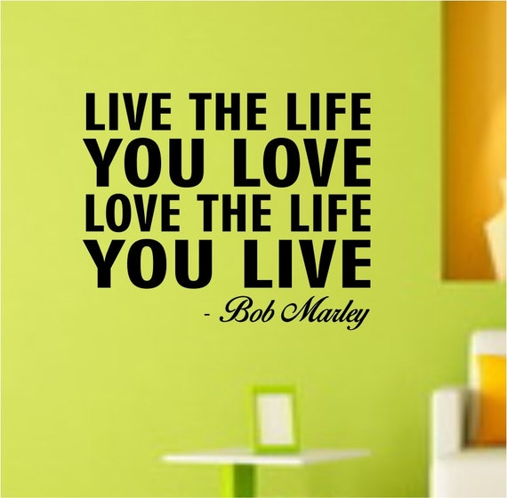 Love Quotes About Life: Live The Life You Love Bob Marley Quote Wall Decal Sticker