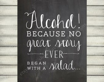 Alcohol, Because No Great Story Ever Began With a Salad Quote - Chalkboard Style Printable - Digital File - Wall Art - Love Story Quote