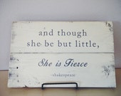 """Reclaimed Wood Sign - """"And though she be but little, she is fierce"""" Shakespeare Quote"""