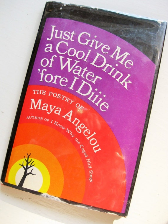"Maya Angelou's ""Just Give Me a Cool Drink of Water 'fore I Diie."" Stated first with dust jacket. Poetry."