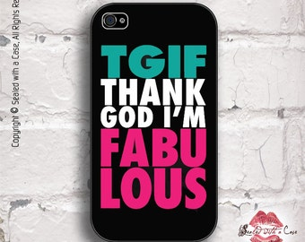 TGIF Thank God I'm Fabulous - iPhone 4/4S 5/5S/5C/6/6+ and now iPhone 7 cases!! And Samsung Galaxy S3/S4/S5/S6/S7