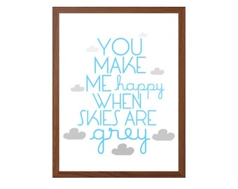 You Make Me Happy When Skies Are Grey Poster : Modern Typography Art Wall Decor Print 8 x 10 | INSTANT Digital Download