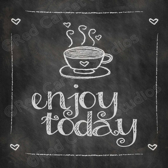 Blackboard Artwork Ideas: Chalkboard Art Printable ENJOY TODAY Coffee Quotes Digital