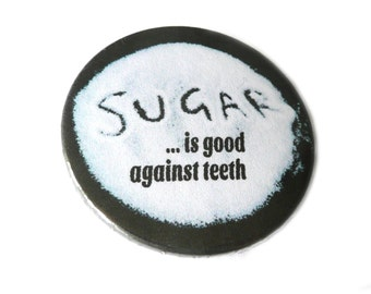 Sugar is good against teeth,  magnet , bottle opener, pin or compact mirror