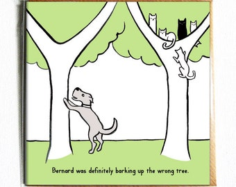 Barking up the wrong tree - Funny illustrated everyday dog and cat birthday card. Pun.