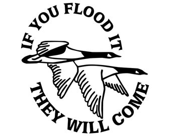Duck Hunting Vinyl Sticker - Geese Hunter Decal - If You Flood it They Will Come