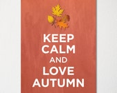 Keep Calm and Love Autumn - Fine Art Print - Choice of Color - Purchase 3 and Receive 1 FREE