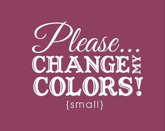 Custom Color Change-- Small