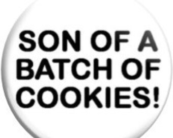 """Son of a Batch of Cookies.  0809  - 1.25"""" or 2.25"""" inch Metal Pin back Button / Magnet or Mirror"""