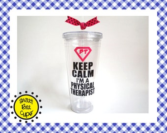 Personalized Acrylic Cup Md - Keep Calm, I'm a Physical Therapist, PT Gift, Physical Therapist Gift, Medium 16 oz. Acrylic Cup PT
