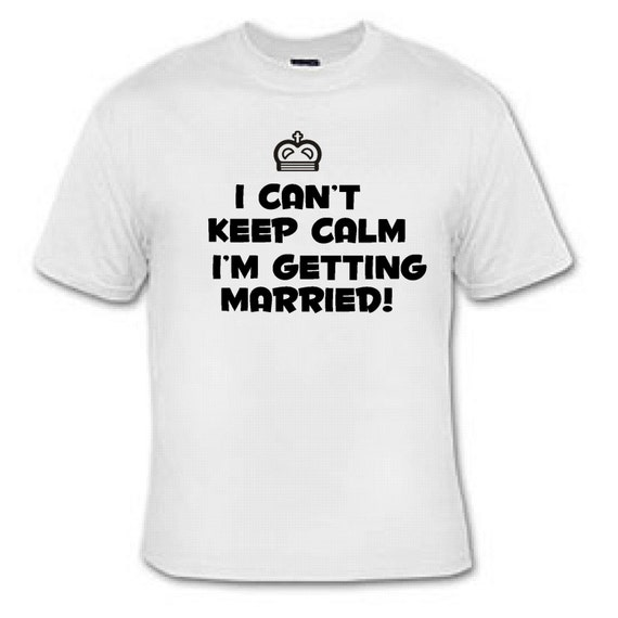I can 39 t keep calm i 39 m getting married funny by for Funny getting married shirts