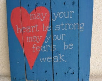 "Handmade Distressed Wood Plank Sign ""May Your Heart Be Strong May Your Fears Be Weak"""