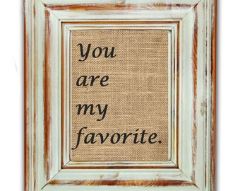 Burlap Print / Burlap Wall Art / You Are My Favorite Print / Nursery Decor / Rustic Wall Decor / Housewarming Gift