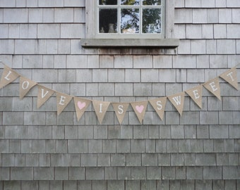 Love is Sweet Burlap Banner, Love is Sweet Garland, Burlap Bunting, Sweets Table Sign, Sweets Banner, Wedding Bridal shower Decor, Country