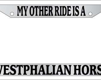 License Plate Frame My Other Ride is an Westphalian Horse Auto Accessory Novelty
