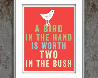 Typography quote letterpress style poster art print, A Bird in the Hand is Worth Two in the Bush, inspirational typographic print