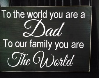 To the world you are a Dad to our family you are the World sign Fathers Day Gift