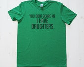 You Dont Scare Me I Have Daughters TShirt Tee T-Shirt Mens Womens Unisex Gift Funny Humour