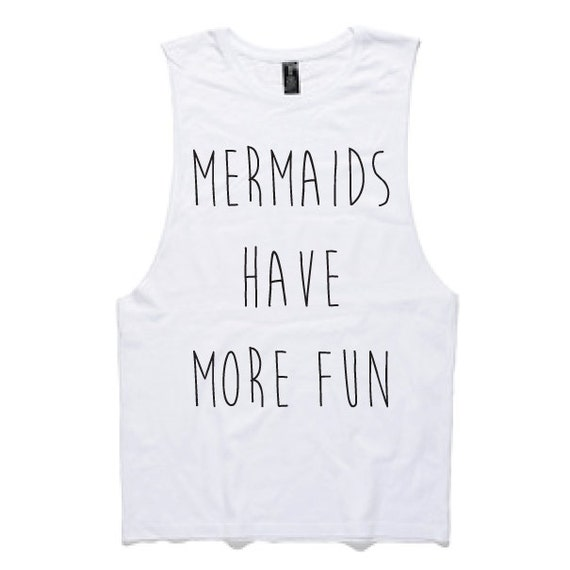 July Pre-Order Mermaids Have More Fun muscle tee - Wilde At Heart