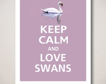 Keep Calm and LOVE SWANS Animal Typography Art Print 8x10 (Featured color: French Violet--choose your own colors)