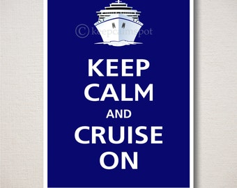Keep Calm and CRUISE ON Cruise Ship Typography Art Print 5x7 (Featured color: Deep Navy--choose your own colors)