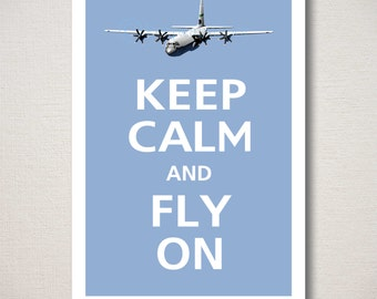 Keep Calm and FLY ON C130 Military Airplane Art Print Typography 13x19 (Featured color: China Blue--choose your own colors)