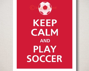 Keep Calm and PLAY SOCCER Sports Print (Featured color: Vintage Red--choose your own colors)
