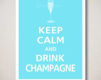 LARGE Keep Calm and DRINK CHAMPAGNE Art Print (Featured color: Spa Blue--choose your own colors)