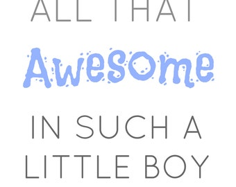 All That Awesome In Such A Little Boy/Girl Digital Print