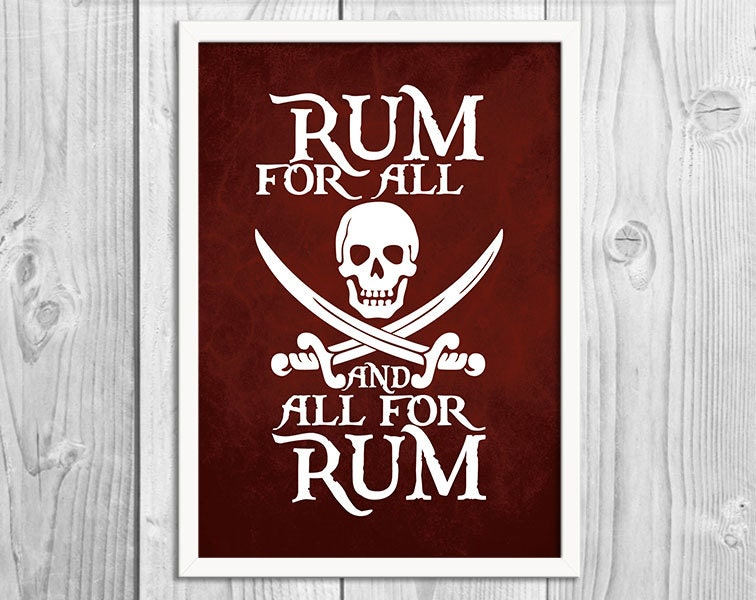 Why Is The Rum Gone Quote: SALE Rum For All And All For Rum Pirate Art Print Poster