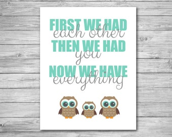 Nursery Art Print - First we had each other, then we had you, now we have everything quote Owl Wall Art Nursery Prints 11 x 14