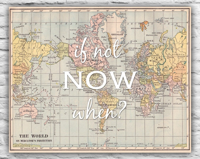 If Not Now When? -  8x10 Print Home Decor Wall Art Gift, Motivational Print - Inspirational Map Farewell Moving, Graduation Congratulations