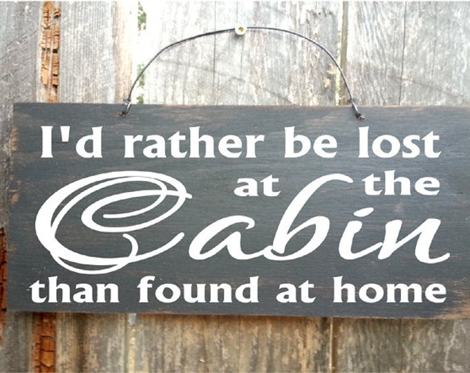 I'd Rather Be Lost At The Cabin Than Found At Home Sign, lake house sign,lake house decor,lake sign,lake tahoe, lake Michigan, lake superior