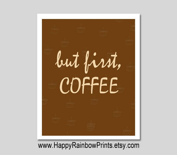 Free Printable Coffee Quotes: But First Coffee Printable Kitchen Art Print By