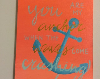 "hand painted quote on canvas ""you are my anchor when the waves come crashing down"""