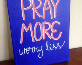 Pray more, worry less. Hand painted canvas quote.