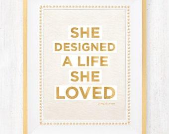She Designed a Life She Loved - Art Print - Inspirational Wall Art - Girls Art - Gold - Typography - Love Life - Goals - Inspirational