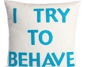 "I TRY TO BEHAVE 16""x16"" - recycled felt applique pillow 16 inch - more colors available"