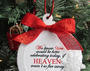 Memorial Ornament Personalized - We know you would be here celebrating today, if Heaven wasn't so far away - Handmade Christmas Ornament