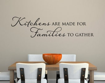 Kitchen Decal - Kitchens are made for Families to gather - Family Wall Decal - Multiple Sizes